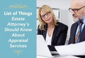 Estate Attorneys Need To Know >> Appraisal Services